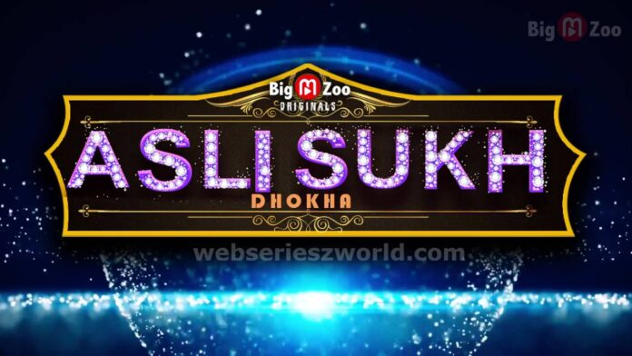 Asli Sukh Dhokha Web Series (Big Movie Zoo) Cast, Actress, Release Date, Story & Watch Online